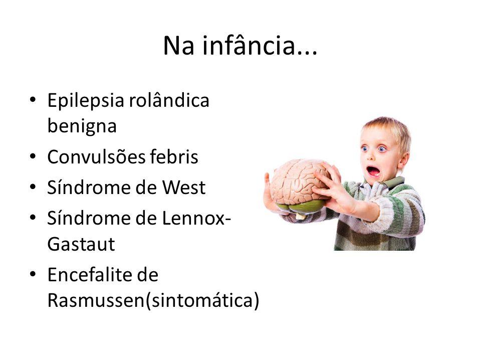 Na infância... Epilepsia rolândica benigna Convulsões febris
