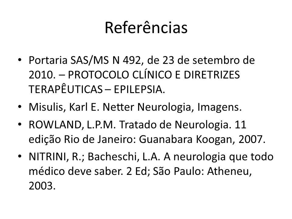 Referências Portaria SAS/MS N 492, de 23 de setembro de 2010. – PROTOCOLO CLÍNICO E DIRETRIZES TERAPÊUTICAS – EPILEPSIA.