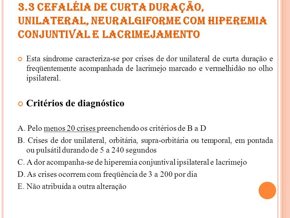 3.3 CEFALÉIA DE CURTA DURAÇÃO, UNILATERAL, NEURALGIFORME COM HIPEREMIA CONJUNTIVAL E LACRIMEJAMENTO