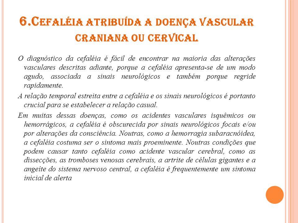 6.Cefaléia atribuída a doença vascular craniana ou cervical