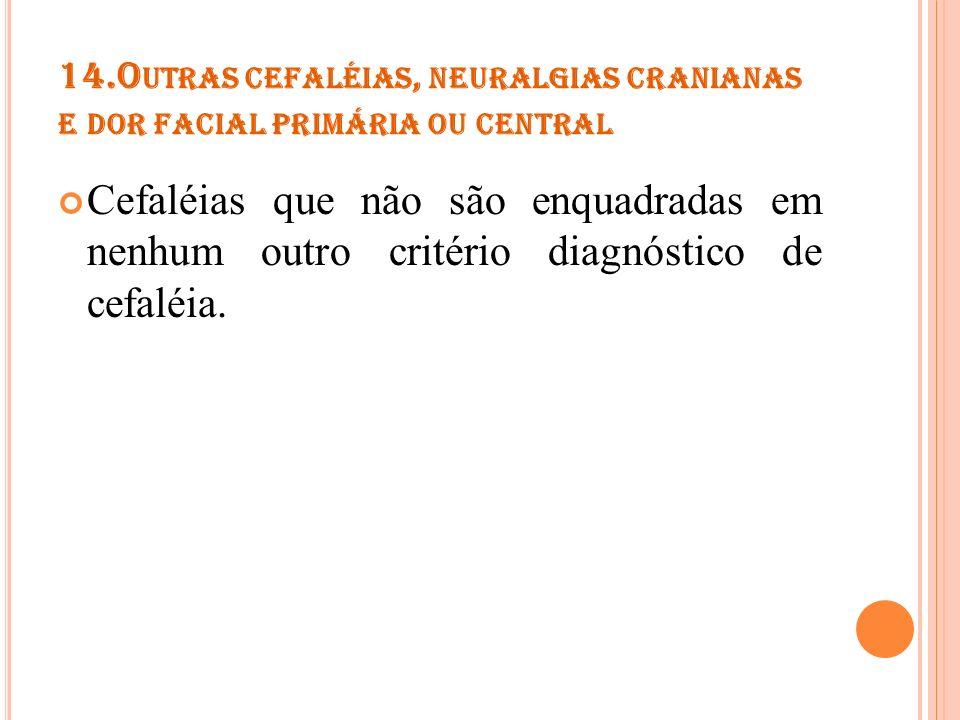 14.Outras cefaléias, neuralgias cranianas e dor facial primária ou central
