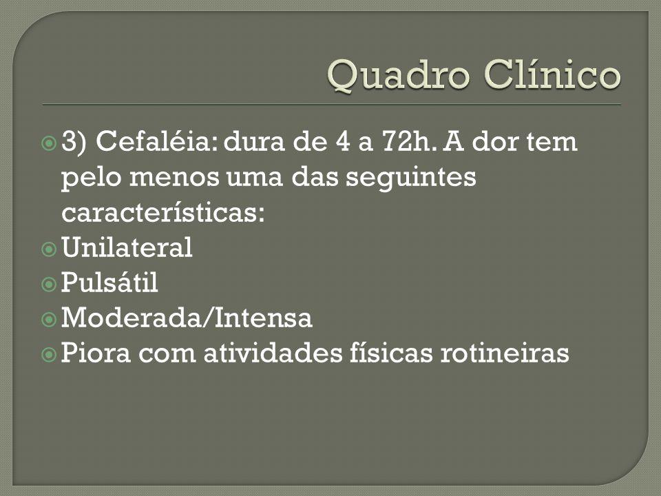 Quadro Clínico 3) Cefaléia: dura de 4 a 72h. A dor tem pelo menos uma das seguintes características: