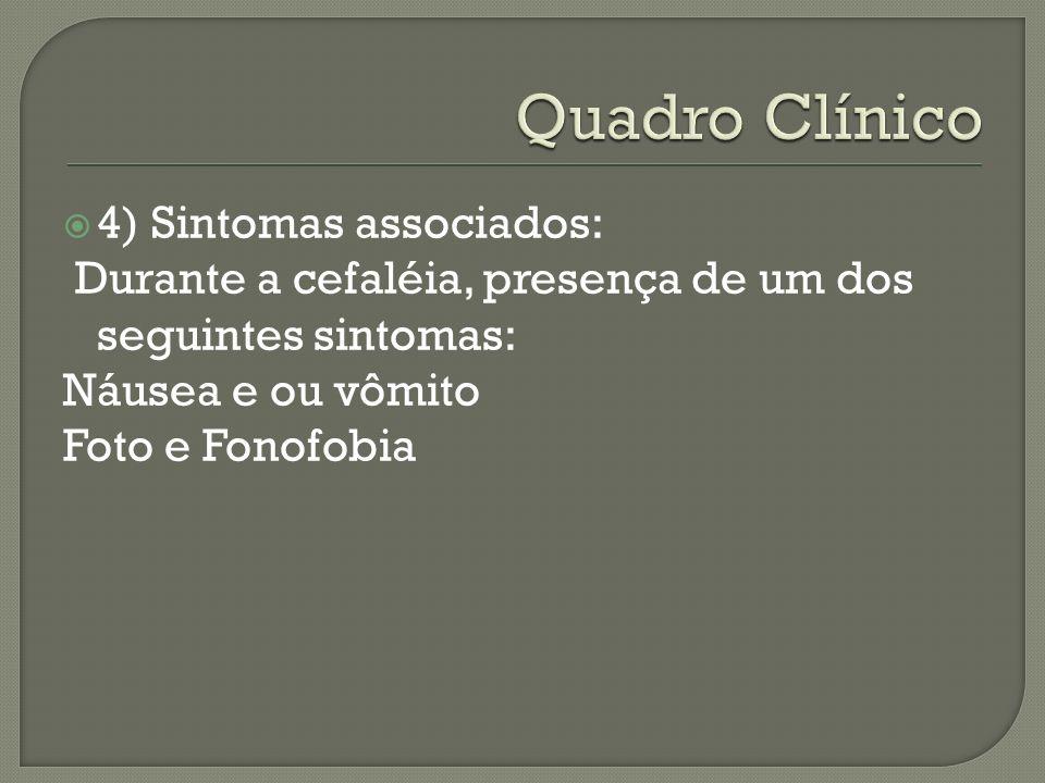 Quadro Clínico 4) Sintomas associados: