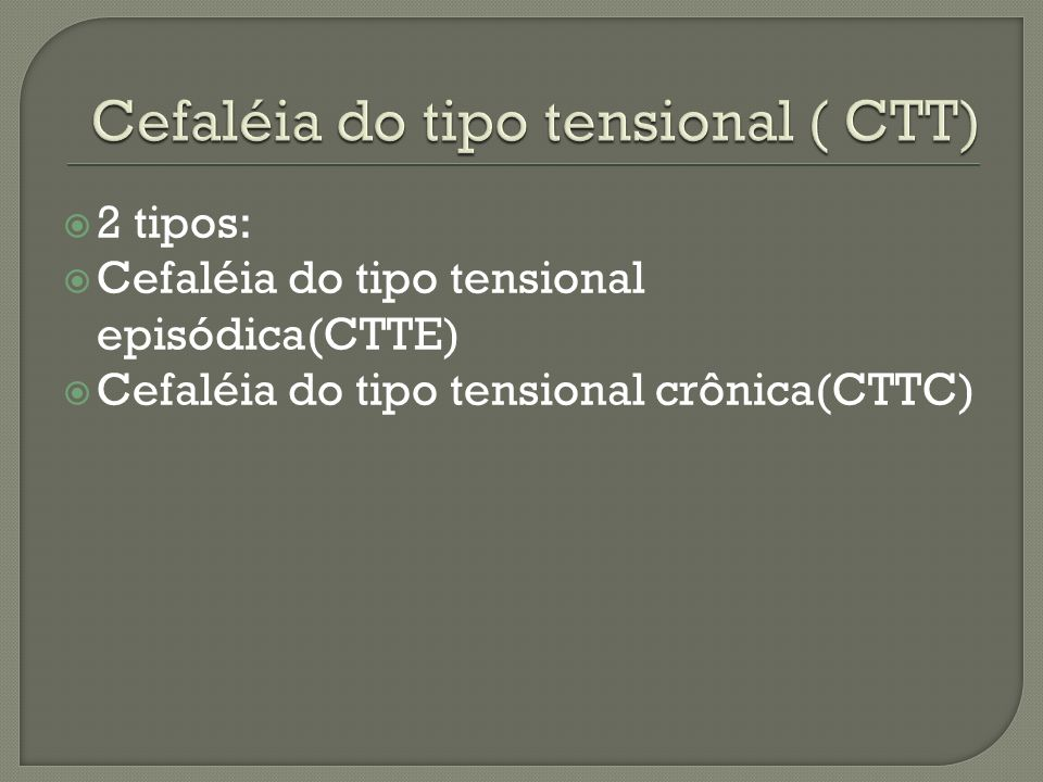 Cefaléia do tipo tensional ( CTT)
