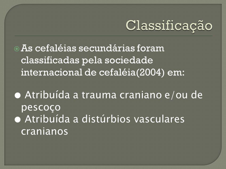 Classificação As cefaléias secundárias foram classificadas pela sociedade internacional de cefaléia(2004) em: