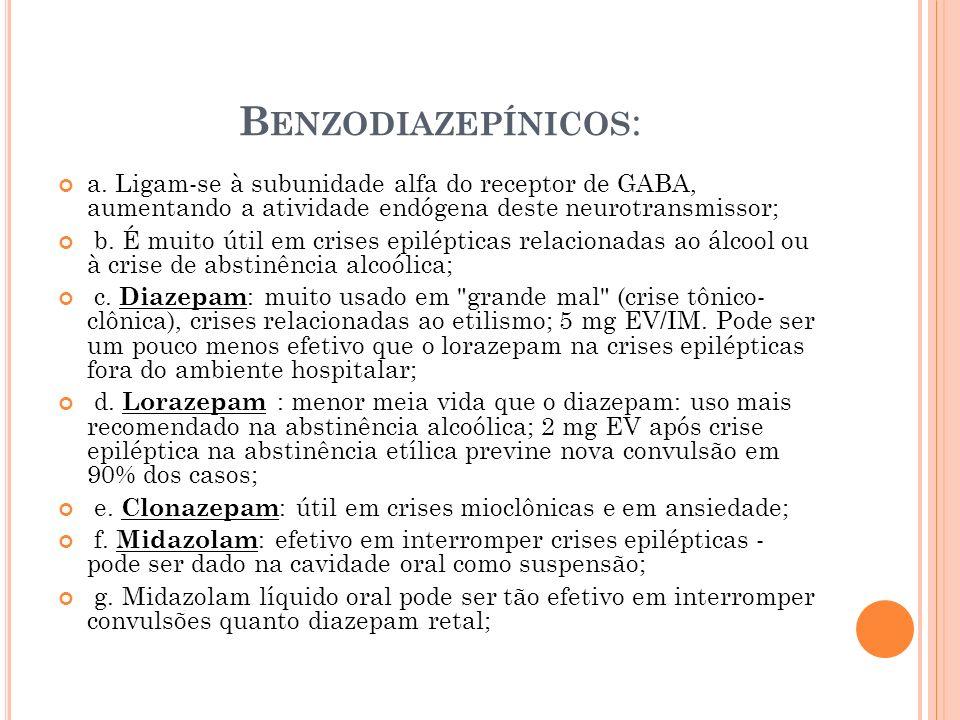 Benzodiazepínicos: a. Ligam-se à subunidade alfa do receptor de GABA, aumentando a atividade endógena deste neurotransmissor;
