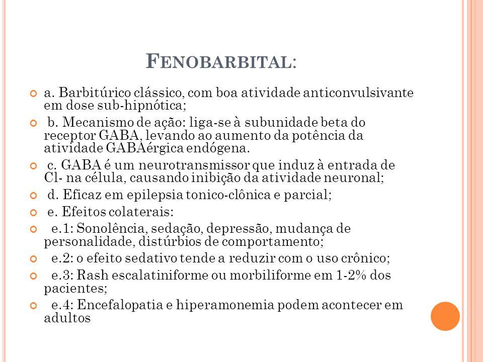Fenobarbital: a. Barbitúrico clássico, com boa atividade anticonvulsivante em dose sub-hipnótica;