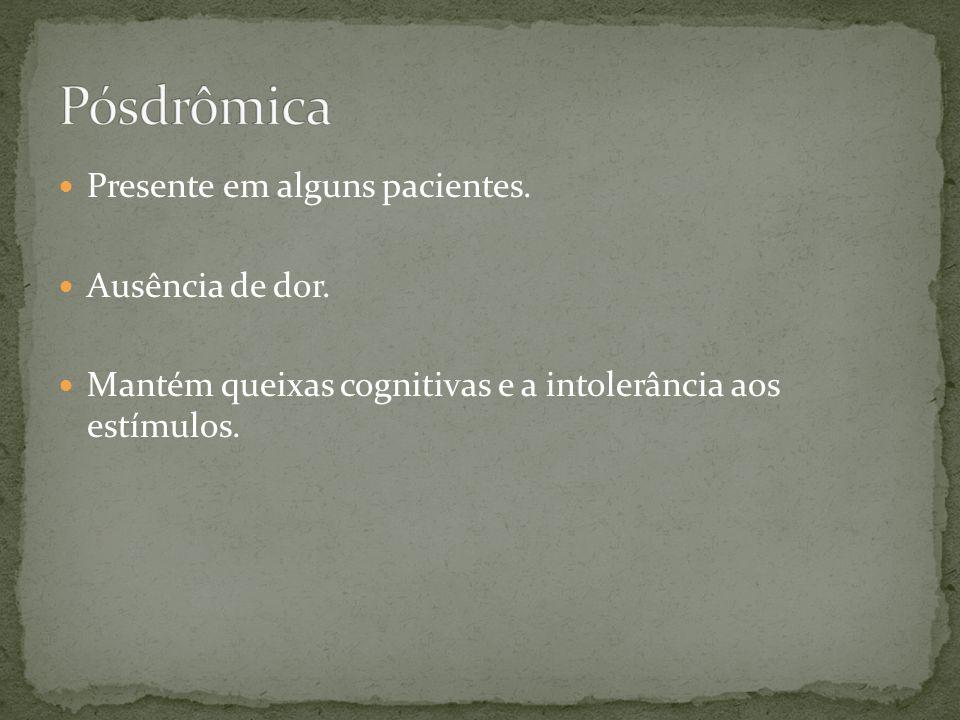 Pósdrômica Presente em alguns pacientes. Ausência de dor.