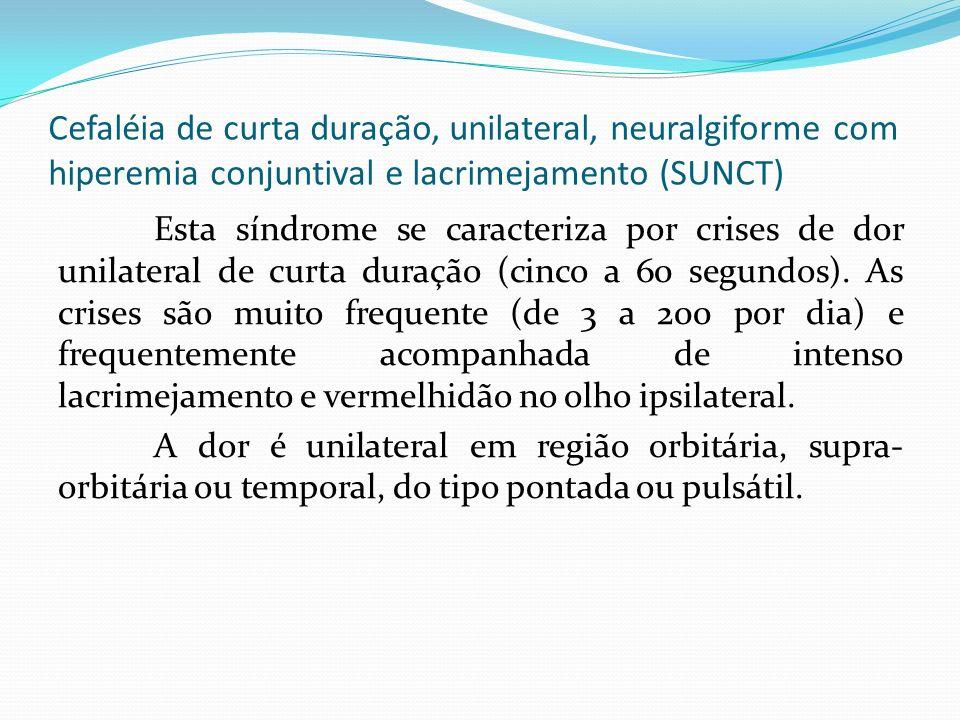 Cefaléia de curta duração, unilateral, neuralgiforme com hiperemia conjuntival e lacrimejamento (SUNCT)