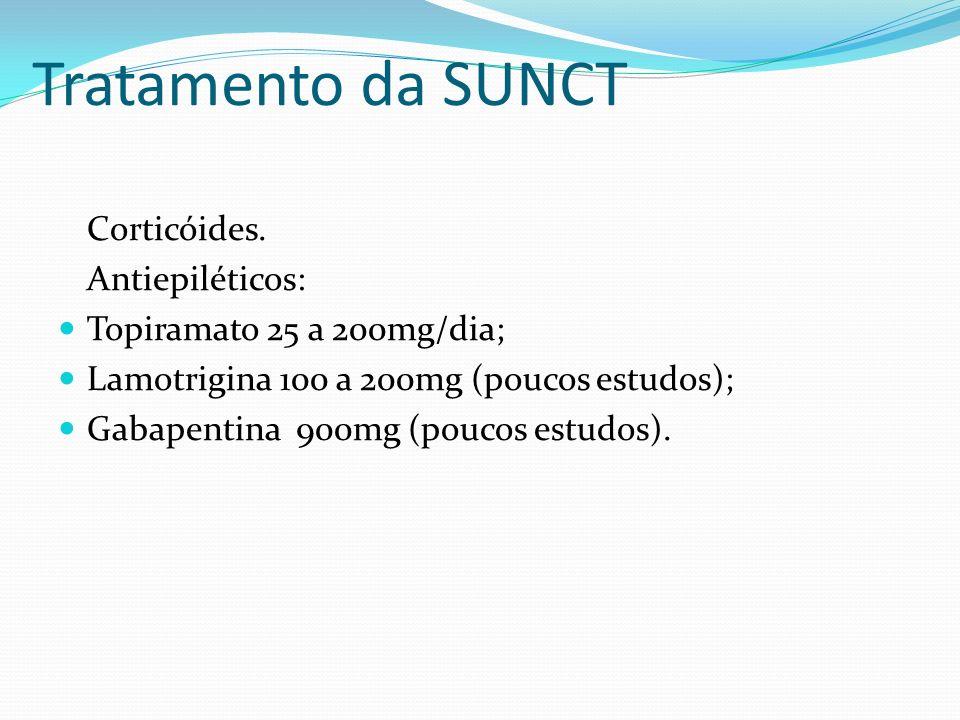 Tratamento da SUNCT Corticóides. Antiepiléticos: