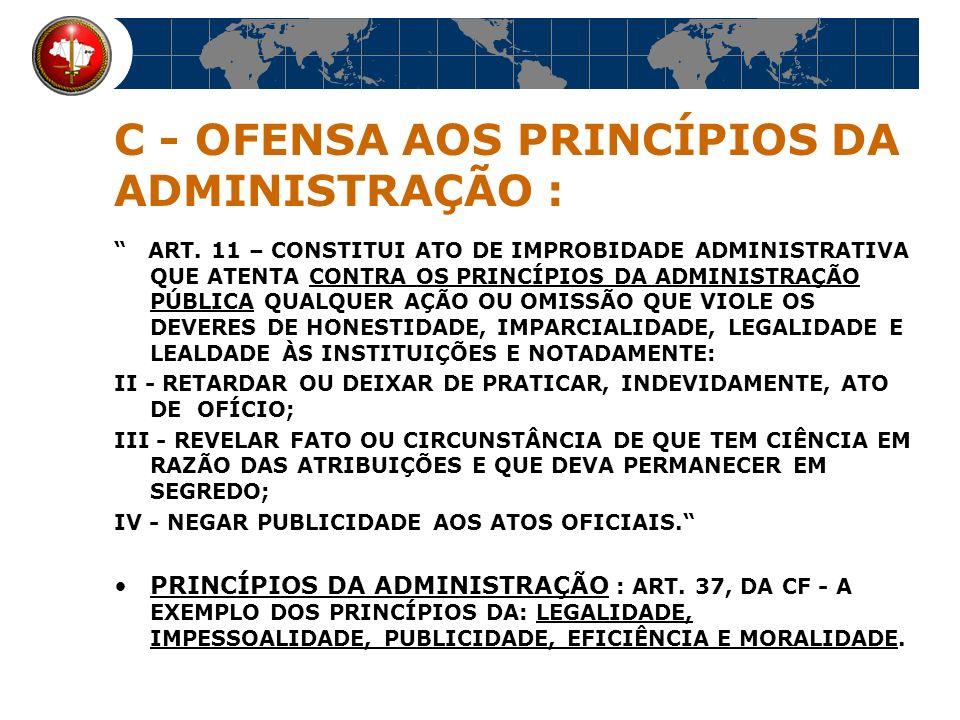 C - OFENSA AOS PRINCÍPIOS DA ADMINISTRAÇÃO :