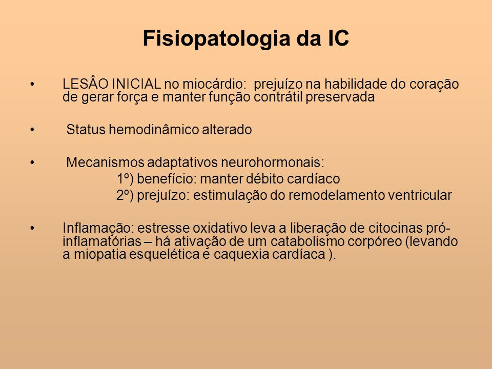 Fisiopatologia da IC LESÂO INICIAL no miocárdio: prejuízo na habilidade do coração de gerar força e manter função contrátil preservada.