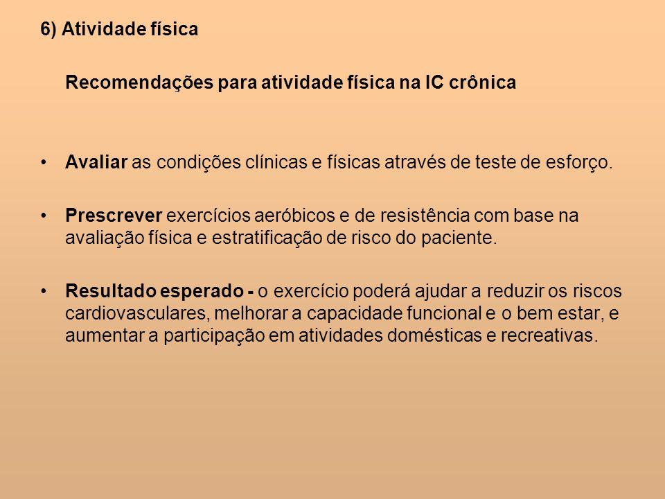 6) Atividade físicaRecomendações para atividade física na IC crônica. Avaliar as condições clínicas e físicas através de teste de esforço.