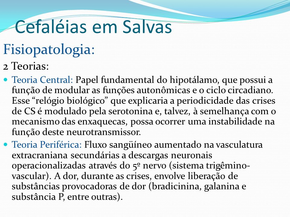 Cefaléias em Salvas Fisiopatologia: 2 Teorias: