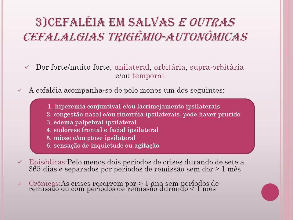 3)CEFALÉIA EM SALVAS E OUTRAS CEFALALGIAS TRIGÊMIO-AUTONÔMICAS