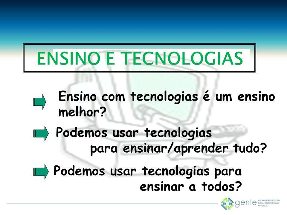 ENSINO E TECNOLOGIAS Ensino com tecnologias é um ensino melhor