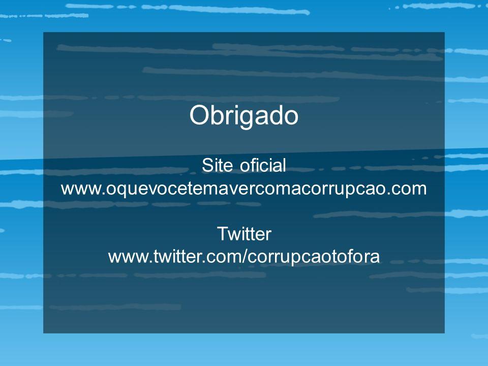 Obrigado Site oficial www.oquevocetemavercomacorrupcao.com Twitter