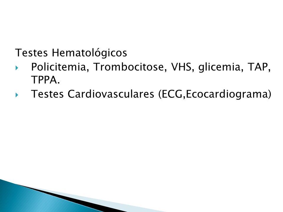 Testes Hematológicos Policitemia, Trombocitose, VHS, glicemia, TAP, TPPA.