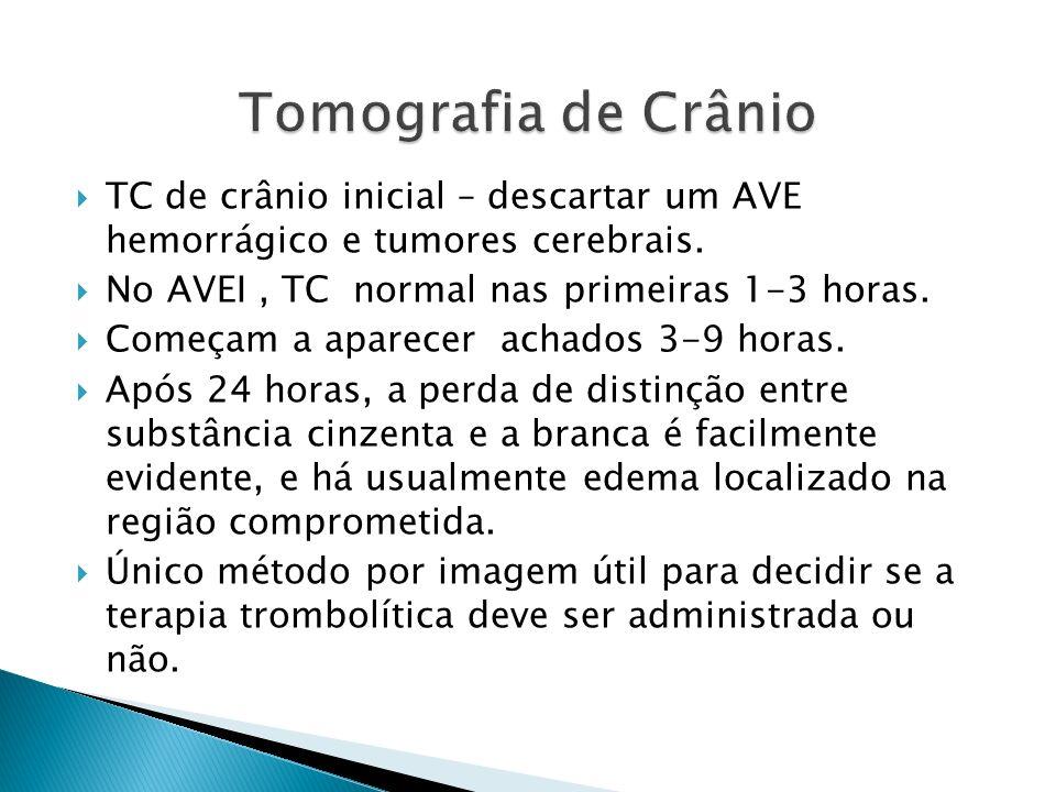 Tomografia de CrânioTC de crânio inicial – descartar um AVE hemorrágico e tumores cerebrais. No AVEI , TC normal nas primeiras 1-3 horas.