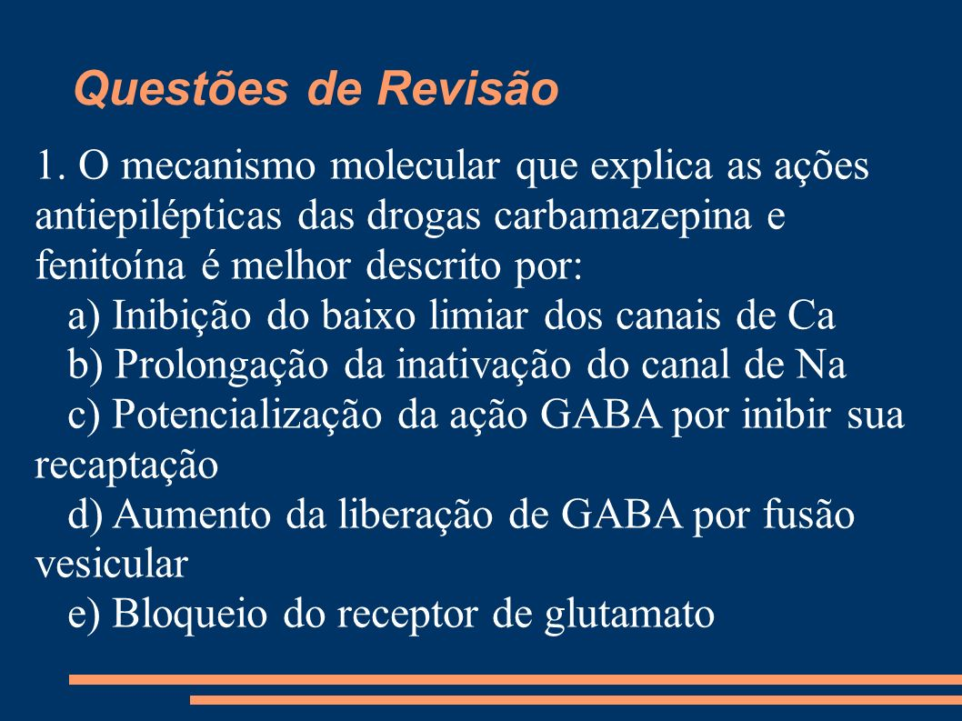 Questões de Revisão 1. O mecanismo molecular que explica as ações antiepilépticas das drogas carbamazepina e fenitoína é melhor descrito por: