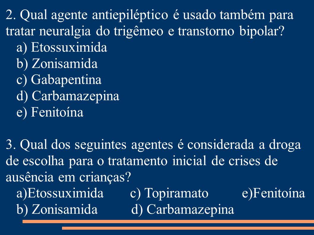 2. Qual agente antiepiléptico é usado também para tratar neuralgia do trigêmeo e transtorno bipolar
