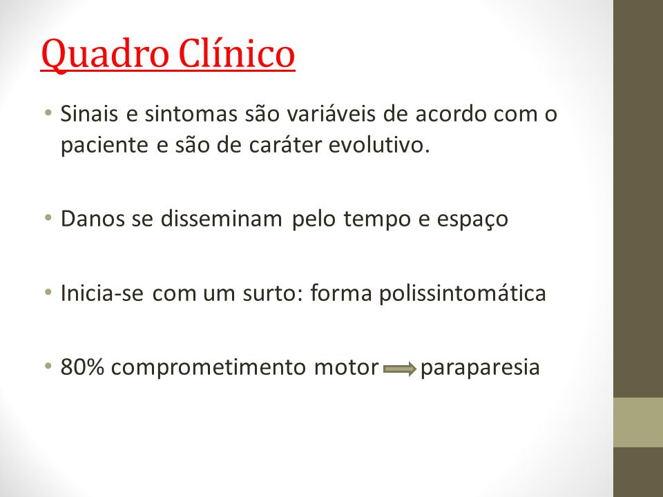 Quadro Clínico Sinais e sintomas são variáveis de acordo com o paciente e são de caráter evolutivo.