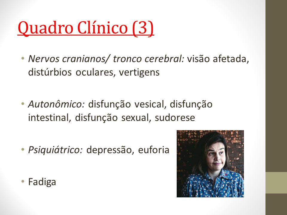 Quadro Clínico (3) Nervos cranianos/ tronco cerebral: visão afetada, distúrbios oculares, vertigens.