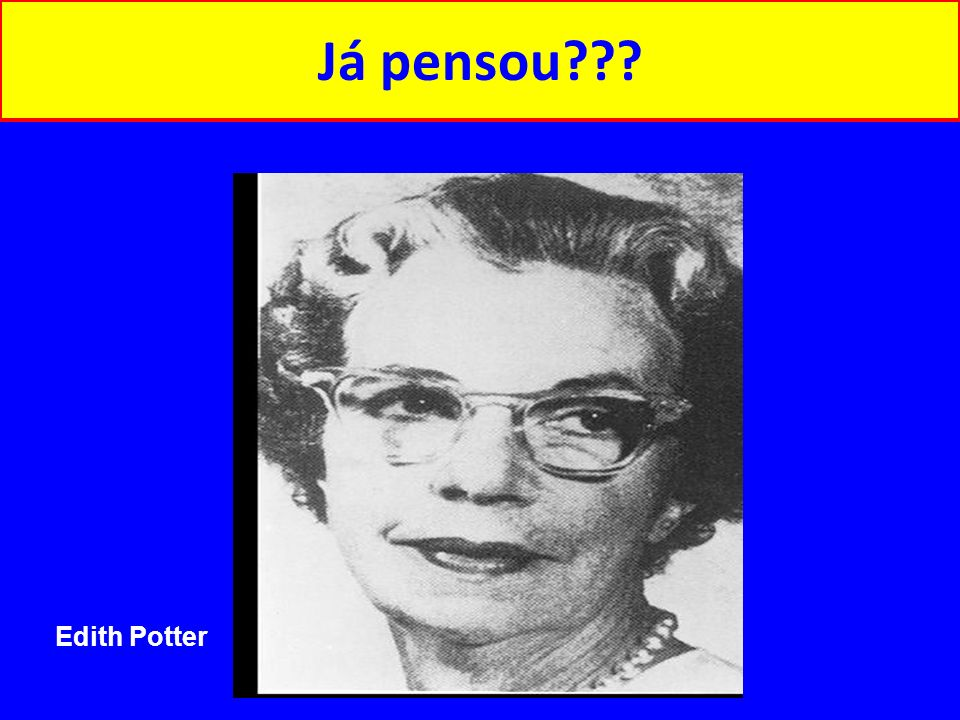 Já pensou Edith Potter