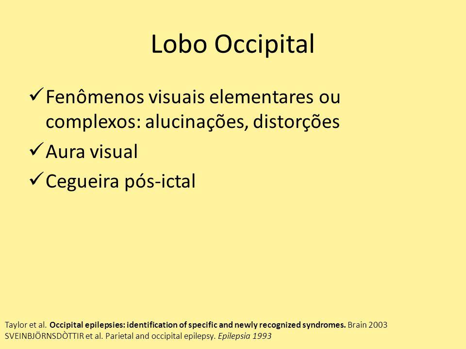 Lobo Occipital Fenômenos visuais elementares ou complexos: alucinações, distorções. Aura visual. Cegueira pós-ictal.