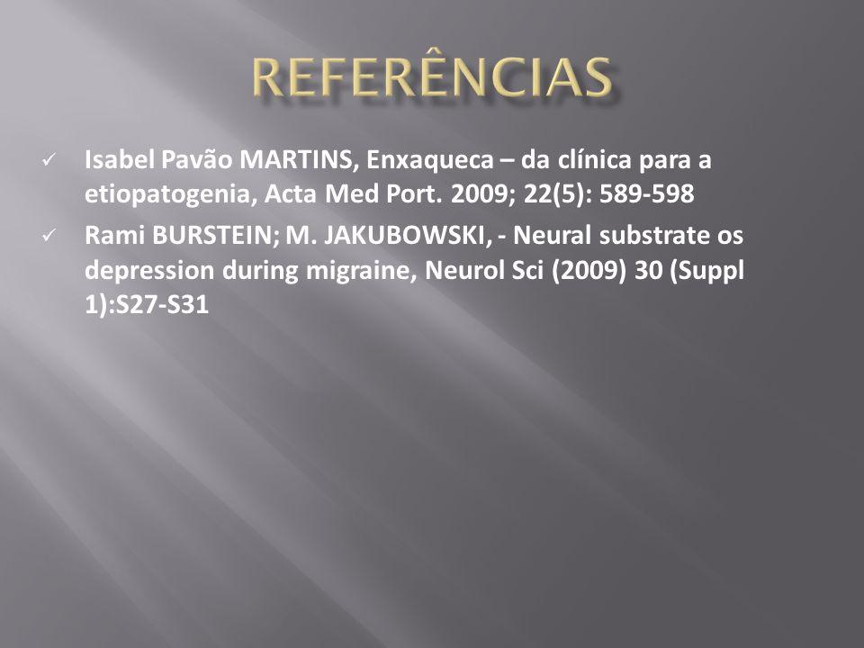Referências Isabel Pavão MARTINS, Enxaqueca – da clínica para a etiopatogenia, Acta Med Port. 2009; 22(5): 589-598.