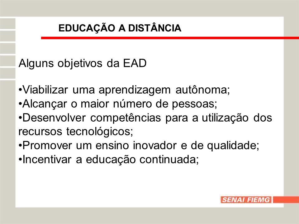 Alguns objetivos da EAD Viabilizar uma aprendizagem autônoma;