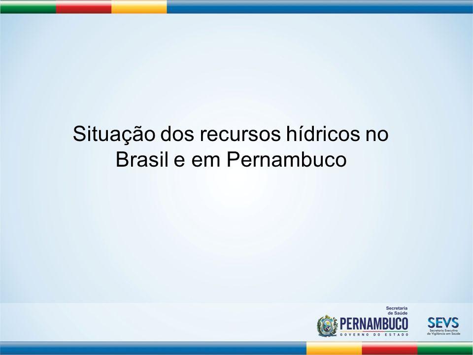 Situação dos recursos hídricos no Brasil e em Pernambuco