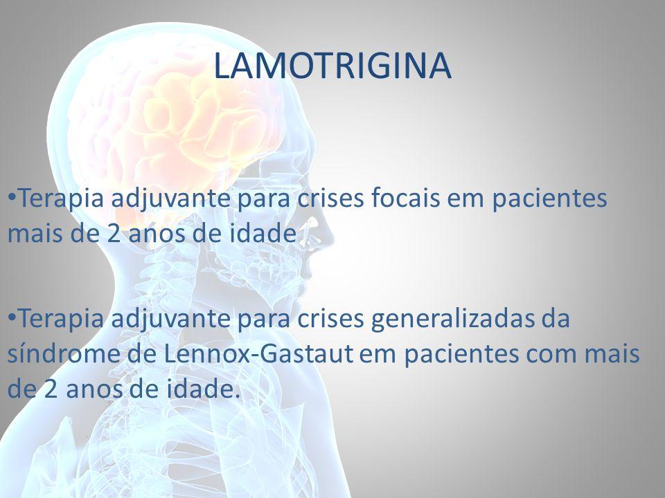 LAMOTRIGINA Terapia adjuvante para crises focais em pacientes mais de 2 anos de idade.