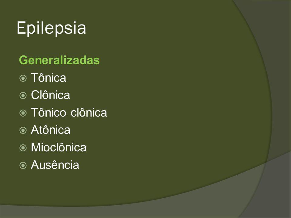 Epilepsia Generalizadas Tônica Clônica Tônico clônica Atônica