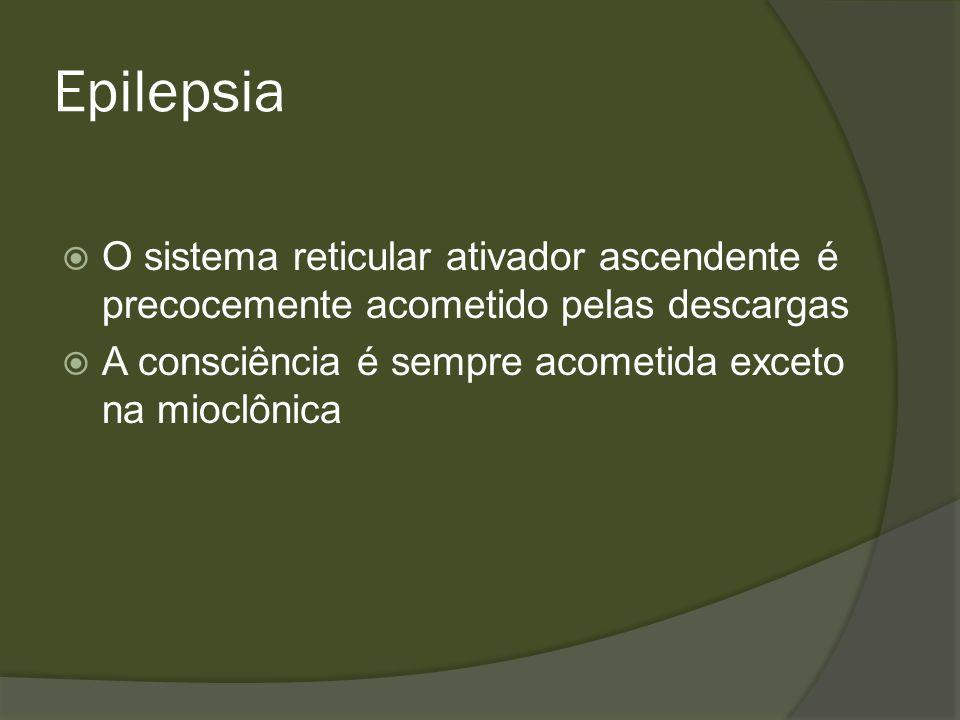 Epilepsia O sistema reticular ativador ascendente é precocemente acometido pelas descargas.