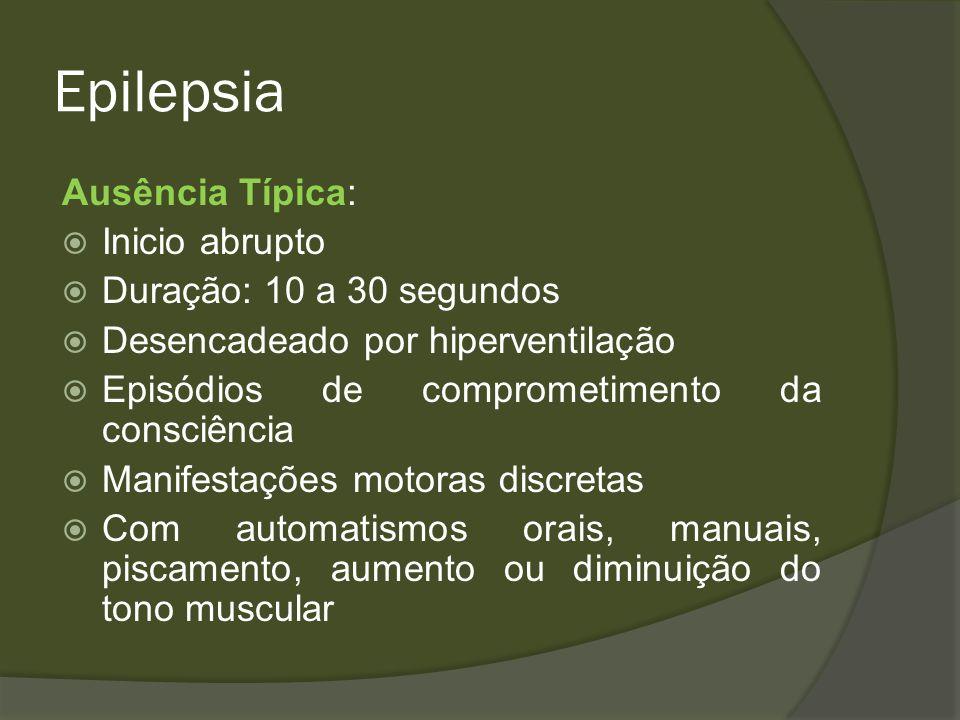 Epilepsia Ausência Típica: Inicio abrupto Duração: 10 a 30 segundos