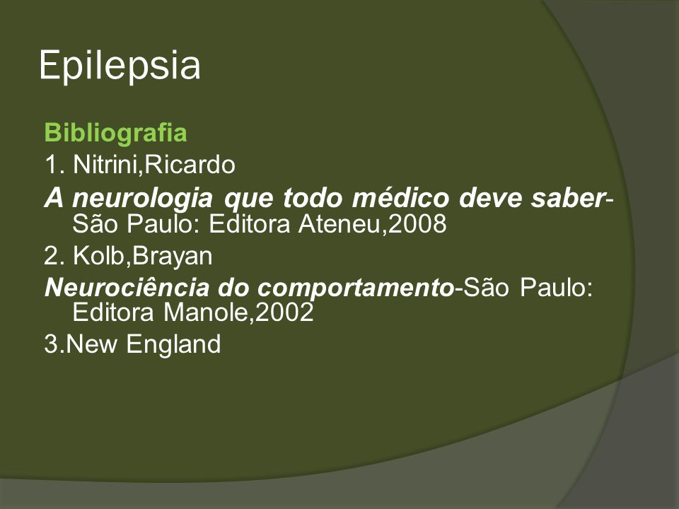 EpilepsiaBibliografia. 1. Nitrini,Ricardo. A neurologia que todo médico deve saber- São Paulo: Editora Ateneu,2008.