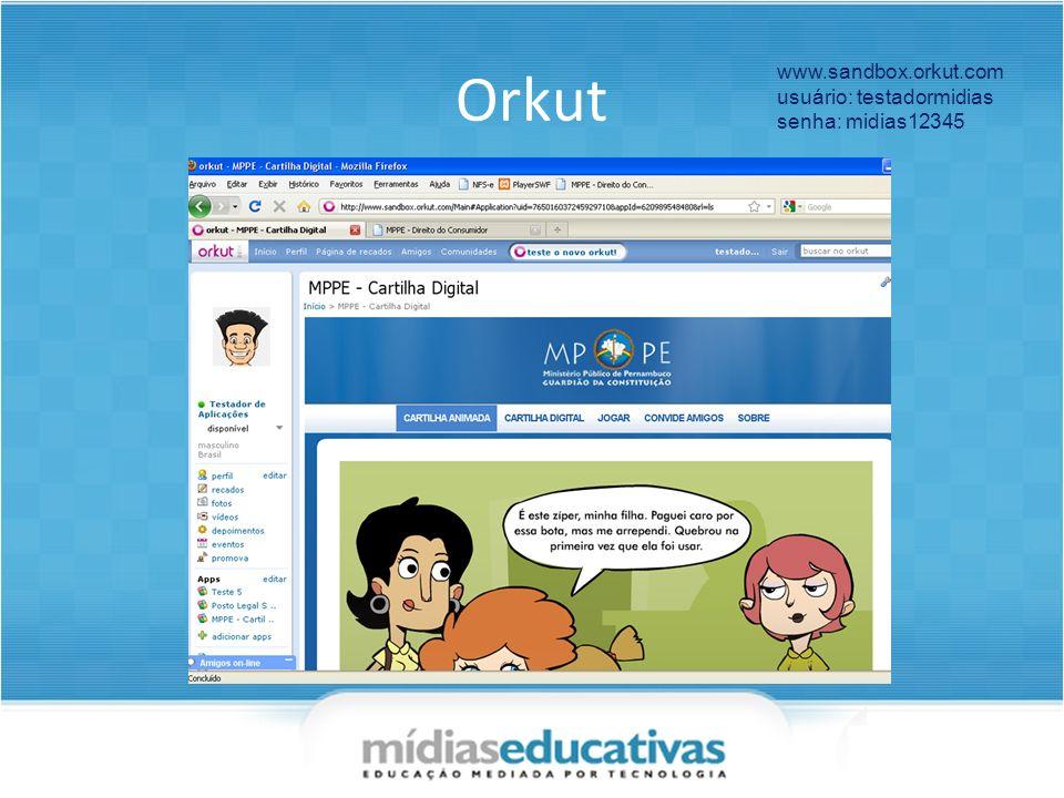 Orkut www.sandbox.orkut.com usuário: testadormidias senha: midias12345