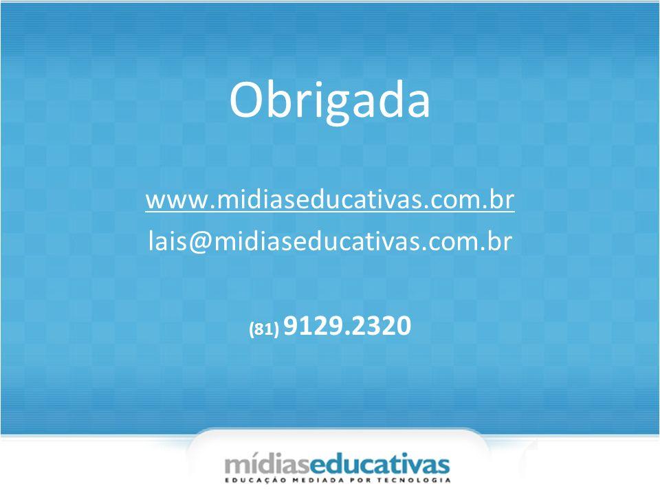 Obrigada www.midiaseducativas.com.br lais@midiaseducativas.com.br