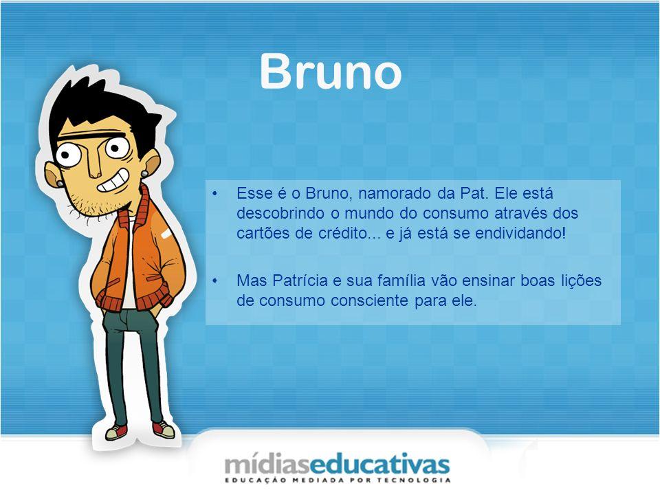 Bruno Esse é o Bruno, namorado da Pat. Ele está descobrindo o mundo do consumo através dos cartões de crédito... e já está se endividando!