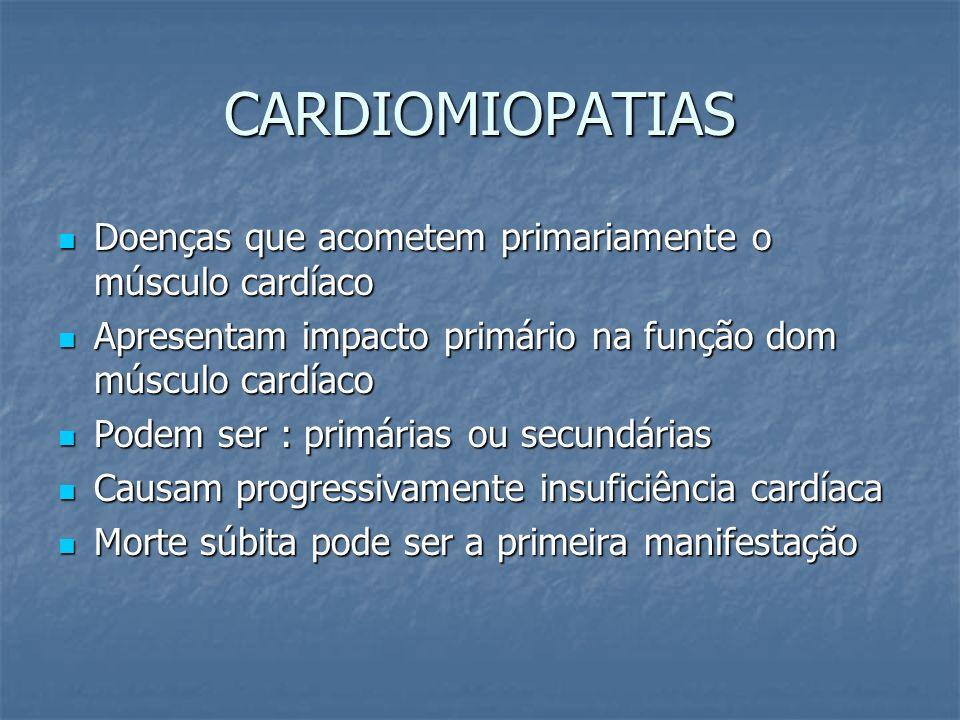 CARDIOMIOPATIAS Doenças que acometem primariamente o músculo cardíaco