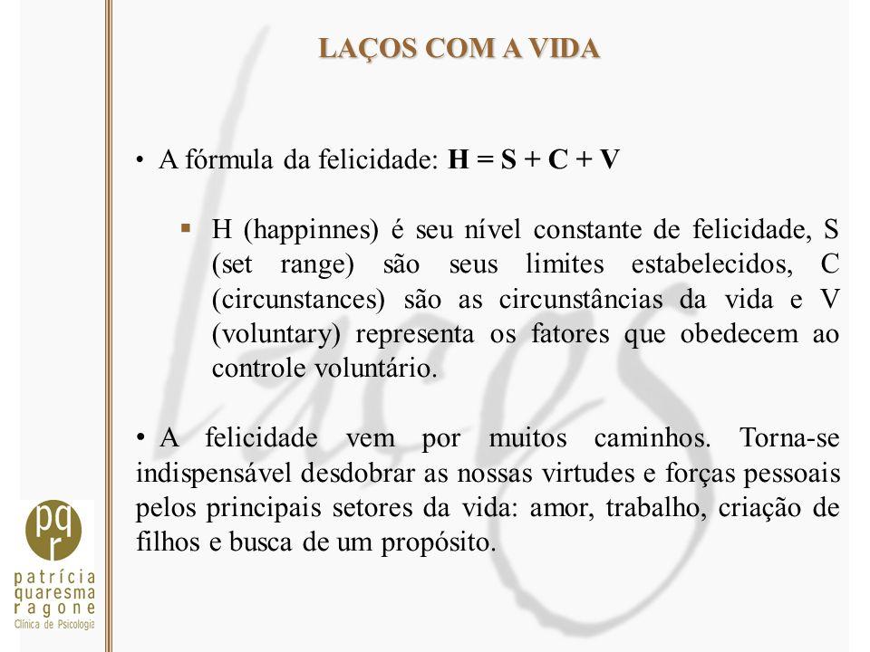 LAÇOS COM A VIDA A fórmula da felicidade: H = S + C + V.