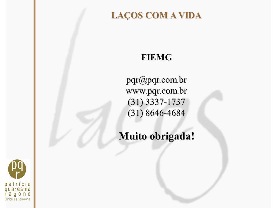 Muito obrigada! LAÇOS COM A VIDA FIEMG pqr@pqr.com.br www.pqr.com.br