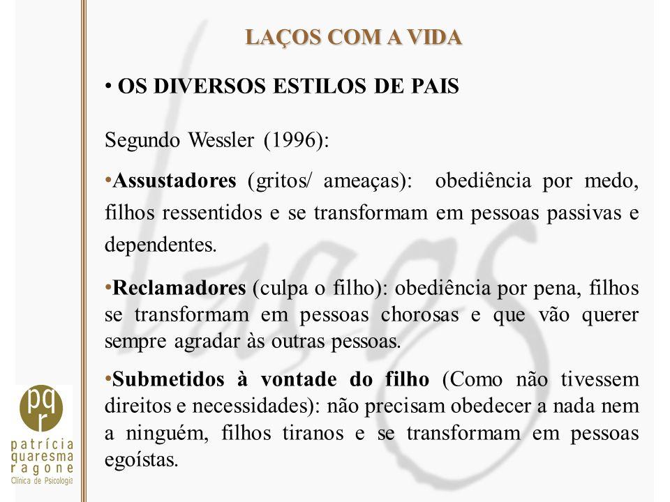 LAÇOS COM A VIDA OS DIVERSOS ESTILOS DE PAIS. Segundo Wessler (1996):