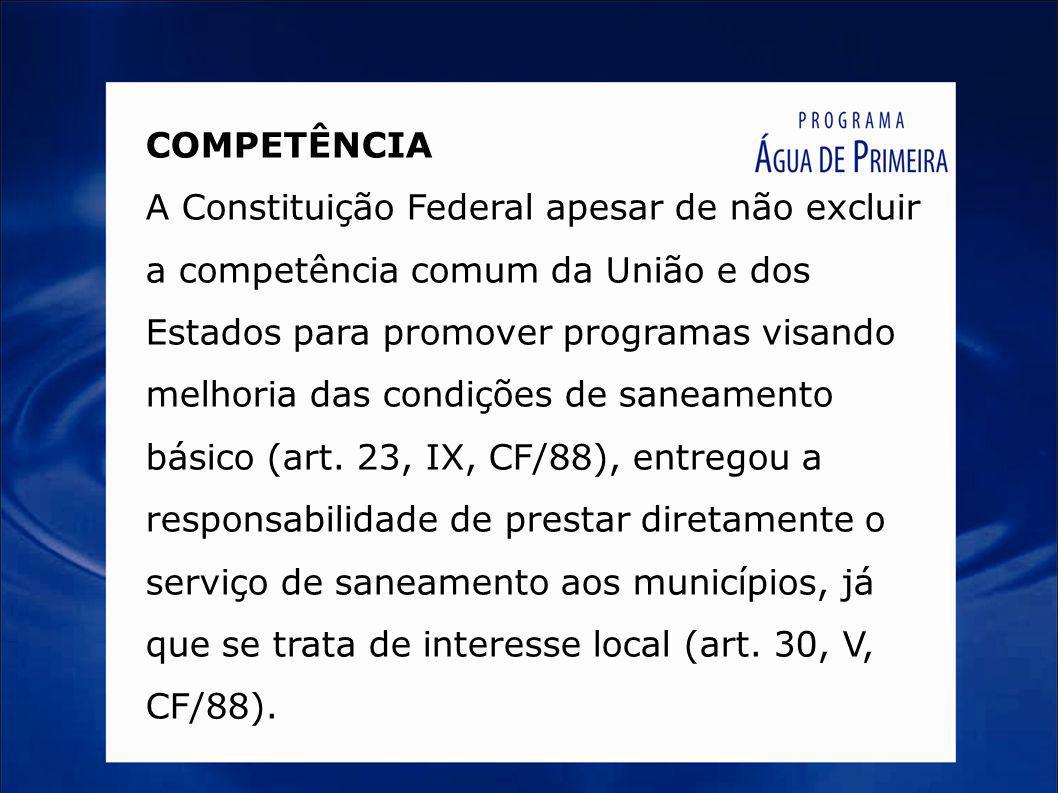 COMPETÊNCIA A Constituição Federal apesar de não excluir a competência comum da União e dos Estados para promover programas visando melhoria das condições de saneamento básico (art.