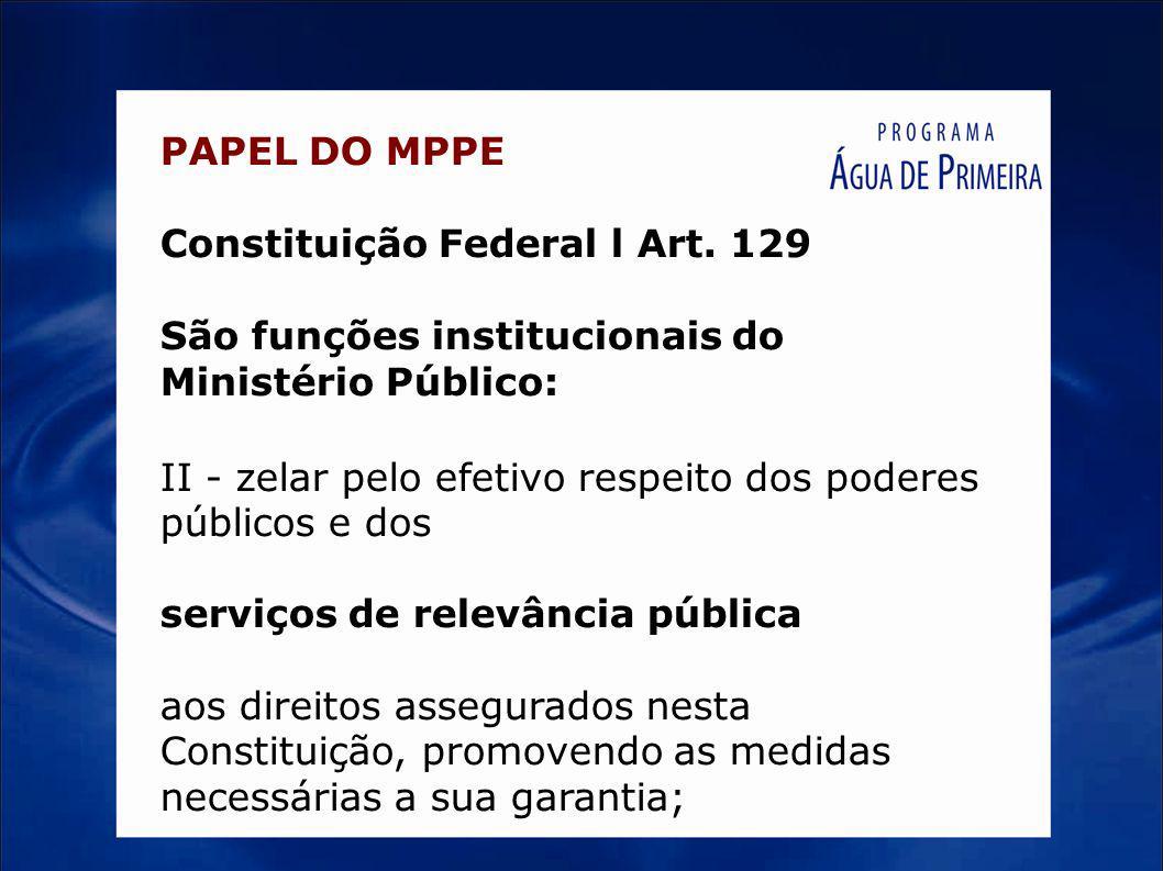 PAPEL DO MPPEConstituição Federal l Art. 129. São funções institucionais do Ministério Público: