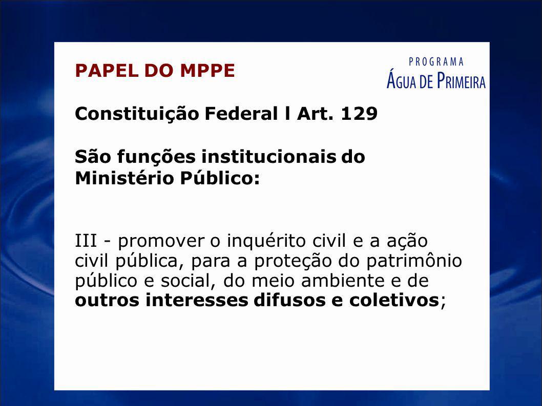 PAPEL DO MPPE Constituição Federal l Art. 129. São funções institucionais do Ministério Público: