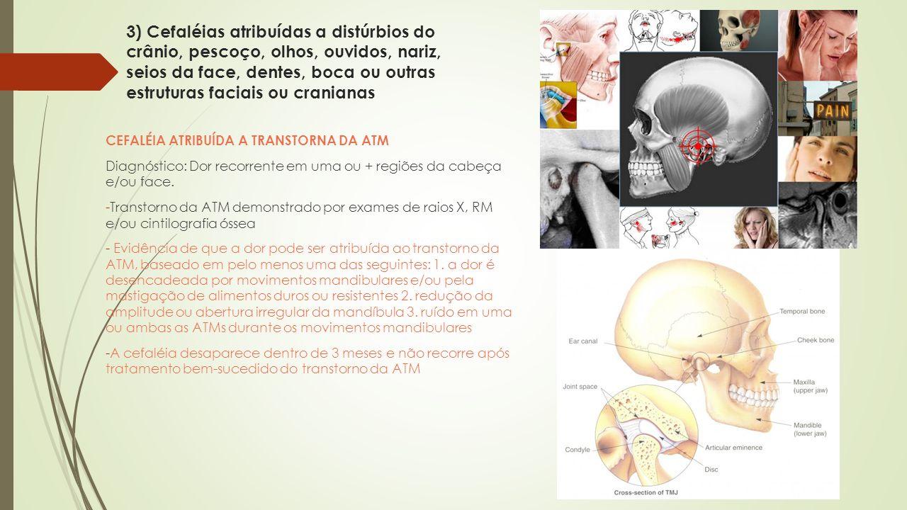 3) Cefaléias atribuídas a distúrbios do crânio, pescoço, olhos, ouvidos, nariz, seios da face, dentes, boca ou outras estruturas faciais ou cranianas