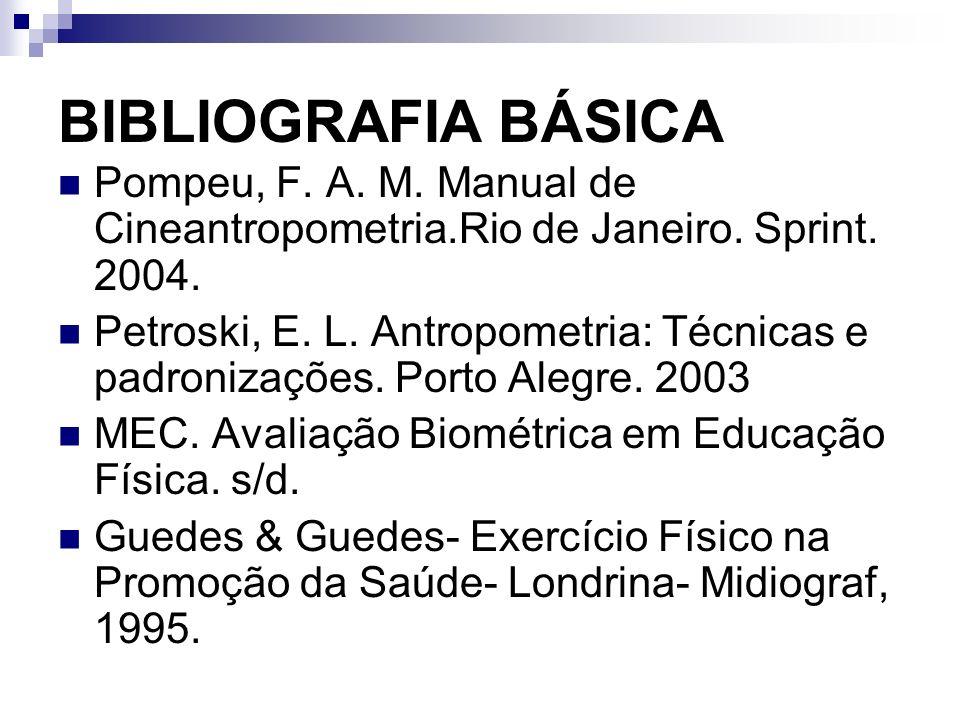 BIBLIOGRAFIA BÁSICA Pompeu, F. A. M. Manual de Cineantropometria.Rio de Janeiro. Sprint. 2004.