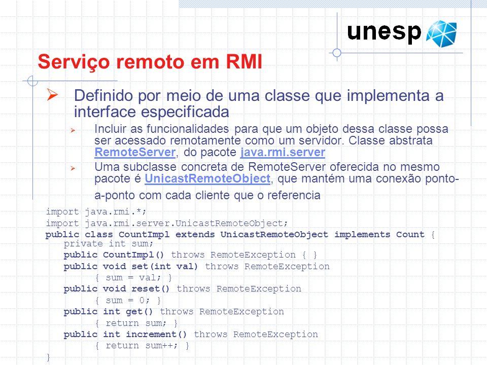 Serviço remoto em RMI Definido por meio de uma classe que implementa a interface especificada.